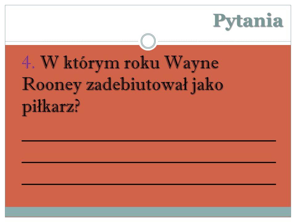 Pytania W którym roku Wayne Rooney zadebiutowa ł jako pi ł karz.