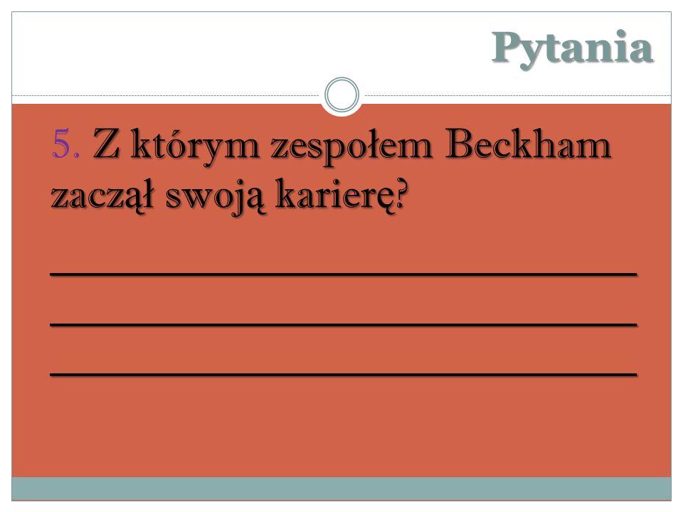 Pytania Z którym zespo ł em Beckham zacz ął swoj ą karier ę .