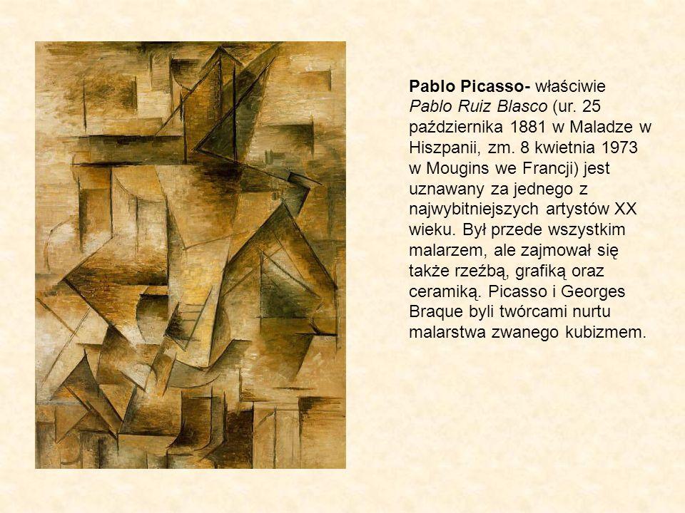 Pablo Picasso- właściwie Pablo Ruiz Blasco (ur. 25 października 1881 w Maladze w Hiszpanii, zm. 8 kwietnia 1973 w Mougins we Francji) jest uznawany za