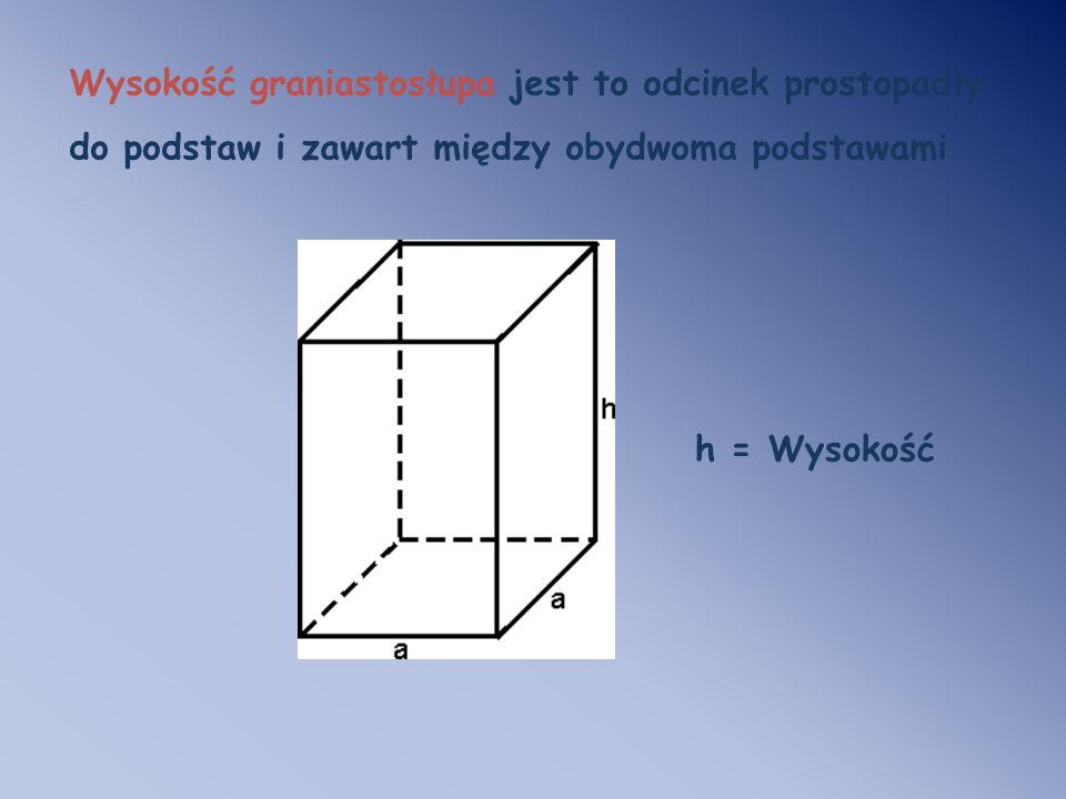 Wysokość graniastosłupa jest to odcinek prostopadły do podstaw i zawart między obydwoma podstawami h = Wysokość