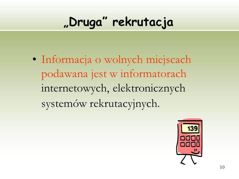 10 Druga rekrutacja Informacja o wolnych miejscach podawana jest w informatorach internetowych, elektronicznych systemów rekrutacyjnych.