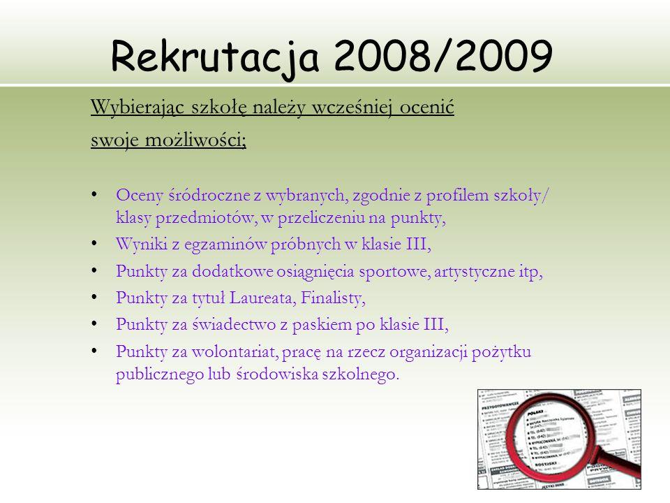 13 Rekrutacja 2008/2009 Wybierając szkołę należy wcześniej ocenić swoje możliwości; Oceny śródroczne z wybranych, zgodnie z profilem szkoły/ klasy prz