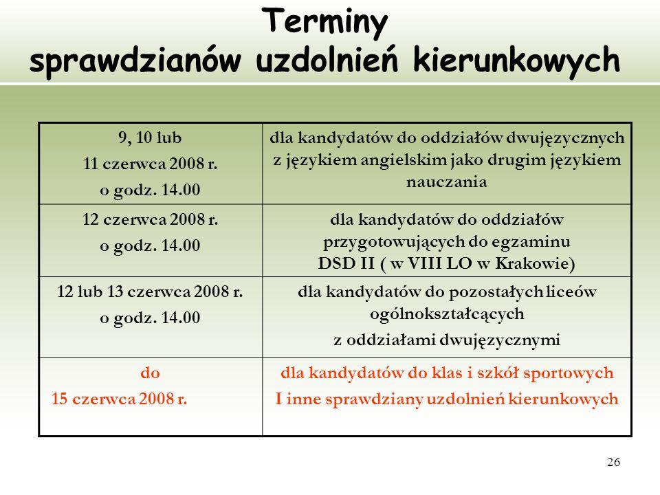 26 Terminy sprawdzianów uzdolnień kierunkowych 9, 10 lub 11 czerwca 2008 r. o godz. 14.00 dla kandydatów do oddziałów dwujęzycznych z językiem angiels