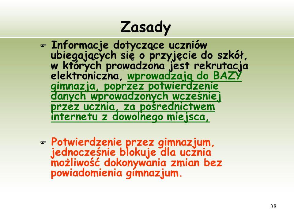 38 Zasady Informacje dotyczące uczniów ubiegających się o przyjęcie do szkół, w których prowadzona jest rekrutacja elektroniczna, wprowadzają do BAZY