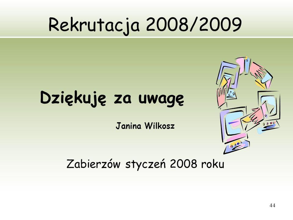 44 Rekrutacja 2008/2009 Dziękuję za uwagę Janina Wilkosz Zabierzów styczeń 2008 roku