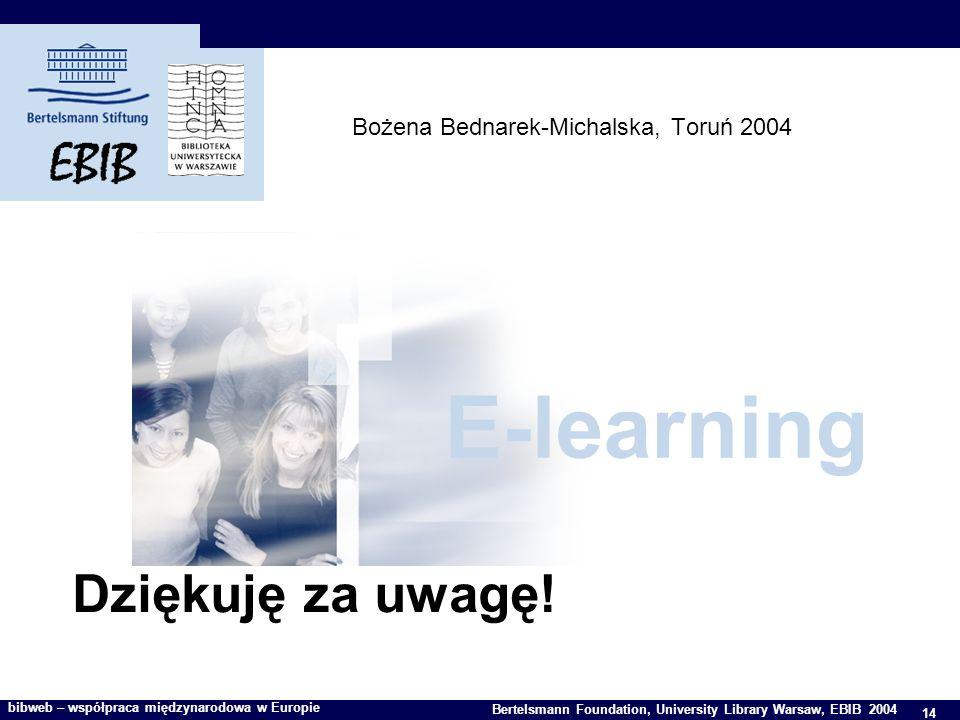 14 Bertelsmann Foundation, University Library Warsaw, EBIB 2004 bibweb – współpraca międzynarodowa w Europie Bożena Bednarek-Michalska, Toruń 2004 Dziękuję za uwagę.