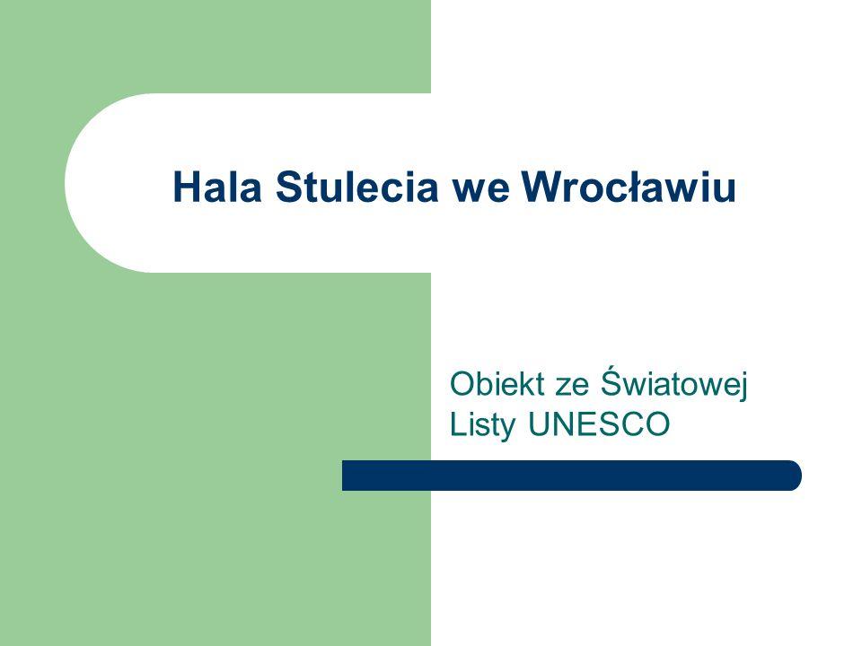 Hala Stulecia we Wrocławiu Obiekt ze Światowej Listy UNESCO