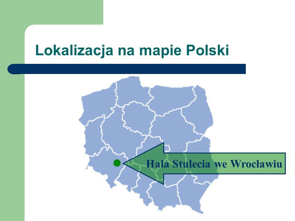 Hala Stulecia we Wrocławiu Lokalizacja na mapie Polski