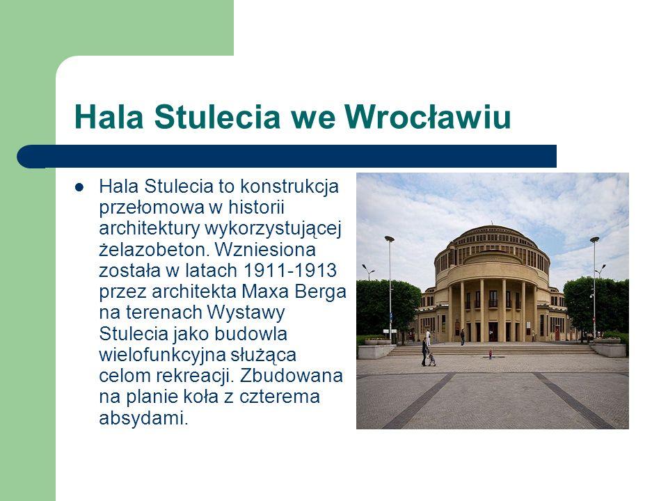 Hala Stulecia to konstrukcja przełomowa w historii architektury wykorzystującej żelazobeton. Wzniesiona została w latach 1911-1913 przez architekta Ma