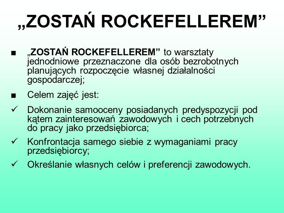 ZOSTAŃ ROCKEFELLEREM ZOSTAŃ ROCKEFELLEREM to warsztaty jednodniowe przeznaczone dla osób bezrobotnych planujących rozpoczęcie własnej działalności gos