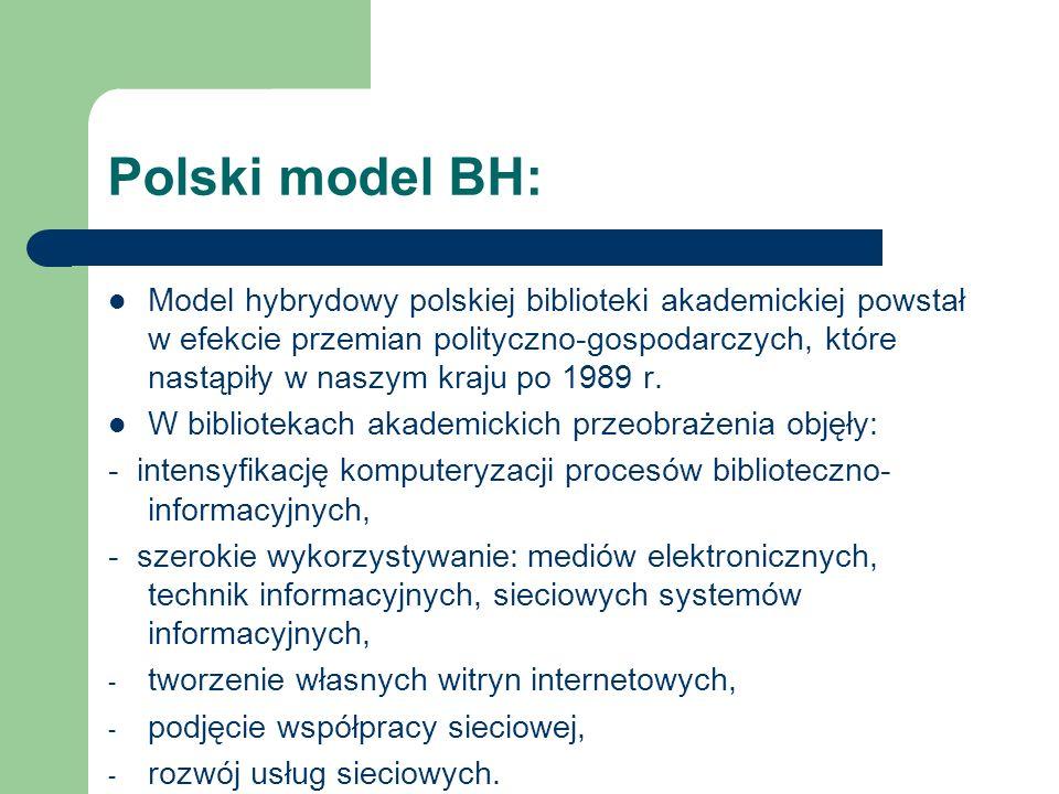 Polski model BH: Model hybrydowy polskiej biblioteki akademickiej powstał w efekcie przemian polityczno-gospodarczych, które nastąpiły w naszym kraju
