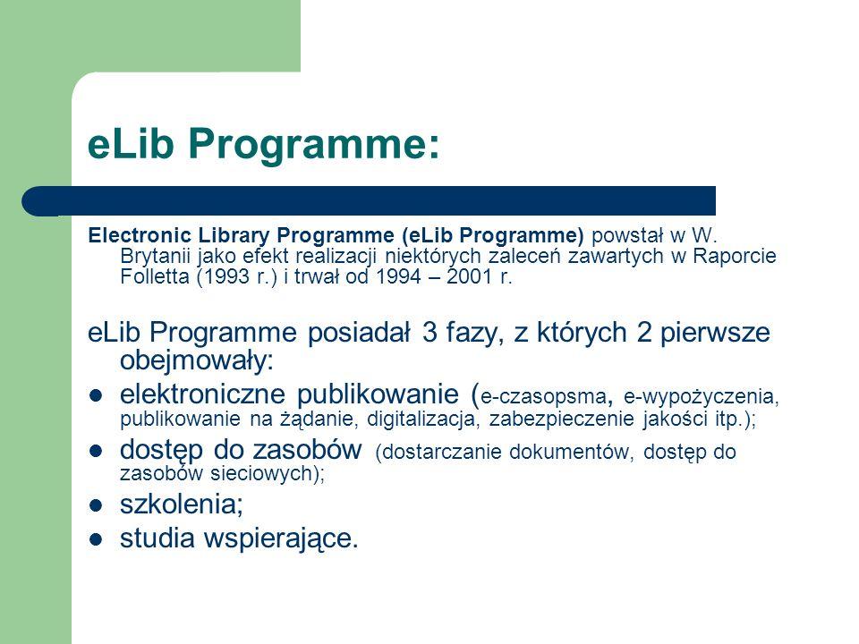 eLib Programme: Electronic Library Programme (eLib Programme) powstał w W. Brytanii jako efekt realizacji niektórych zaleceń zawartych w Raporcie Foll