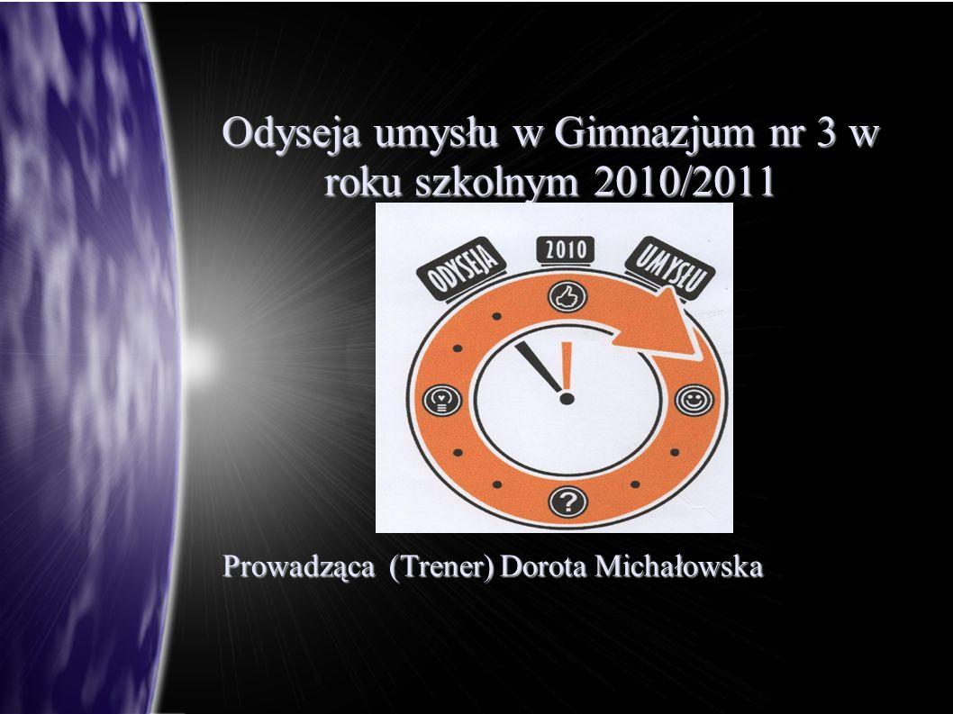 Odyseja umysłu w Gimnazjum nr 3 w roku szkolnym 2010/2011 Prowadząca (Trener) Dorota Michałowska
