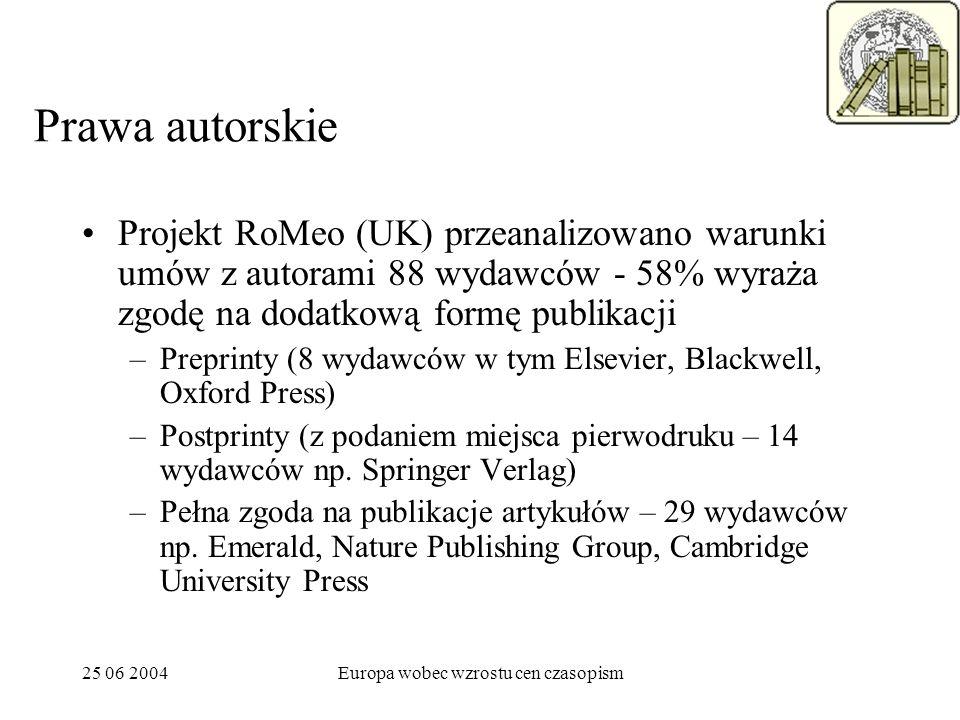 25 06 2004Europa wobec wzrostu cen czasopism Prawa autorskie Projekt RoMeo (UK) przeanalizowano warunki umów z autorami 88 wydawców - 58% wyraża zgodę na dodatkową formę publikacji –Preprinty (8 wydawców w tym Elsevier, Blackwell, Oxford Press) –Postprinty (z podaniem miejsca pierwodruku – 14 wydawców np.