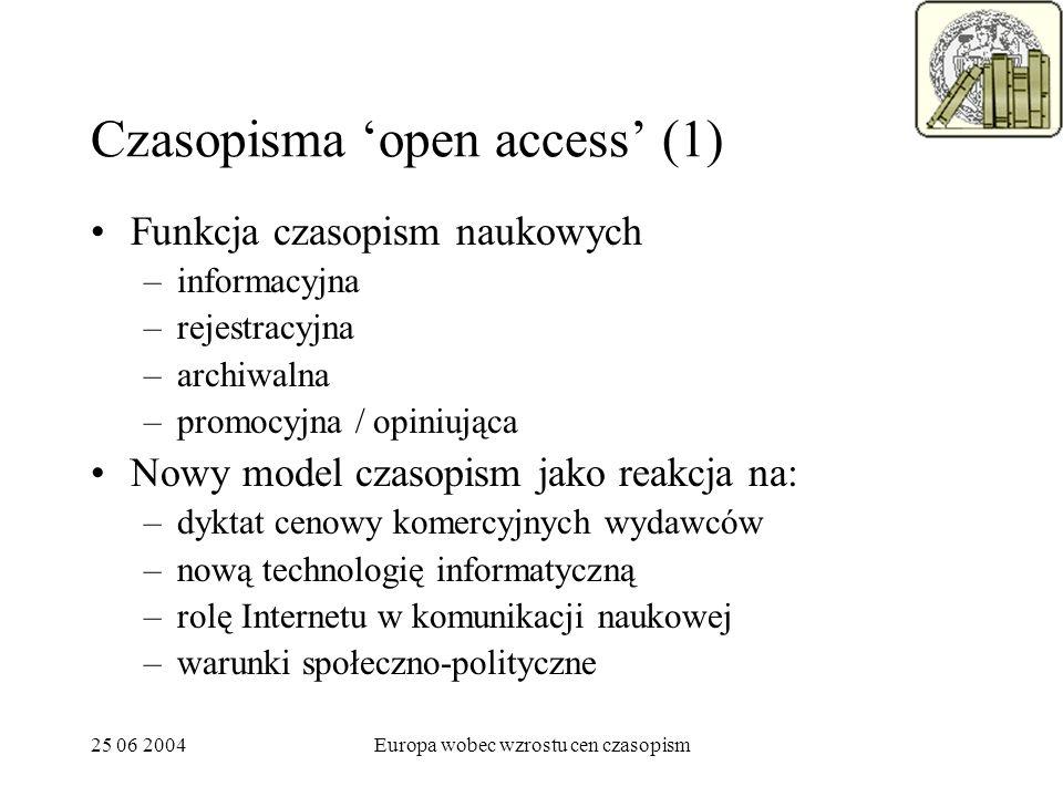25 06 2004Europa wobec wzrostu cen czasopism Czasopisma open access (1) Funkcja czasopism naukowych –informacyjna –rejestracyjna –archiwalna –promocyj