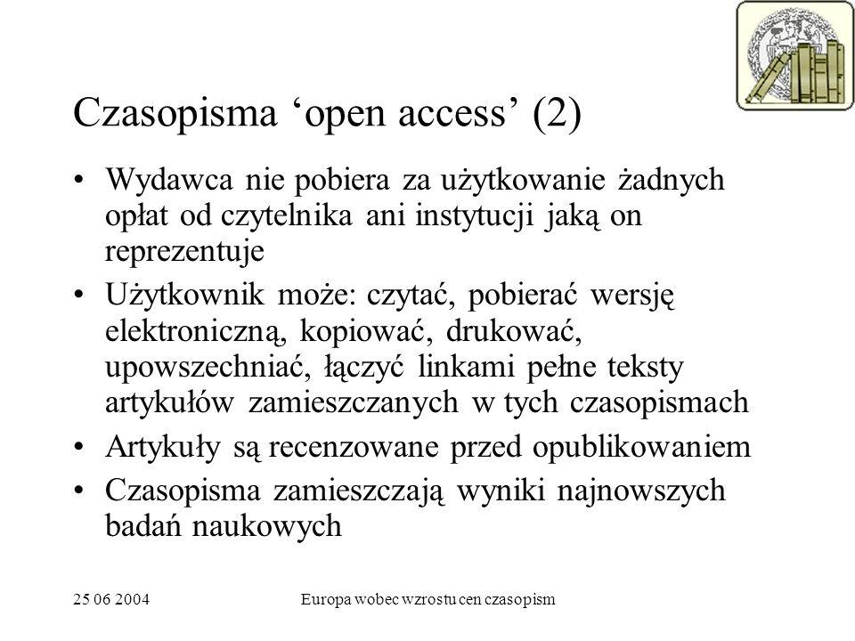 25 06 2004Europa wobec wzrostu cen czasopism Czasopisma open access (2) Wydawca nie pobiera za użytkowanie żadnych opłat od czytelnika ani instytucji jaką on reprezentuje Użytkownik może: czytać, pobierać wersję elektroniczną, kopiować, drukować, upowszechniać, łączyć linkami pełne teksty artykułów zamieszczanych w tych czasopismach Artykuły są recenzowane przed opublikowaniem Czasopisma zamieszczają wyniki najnowszych badań naukowych