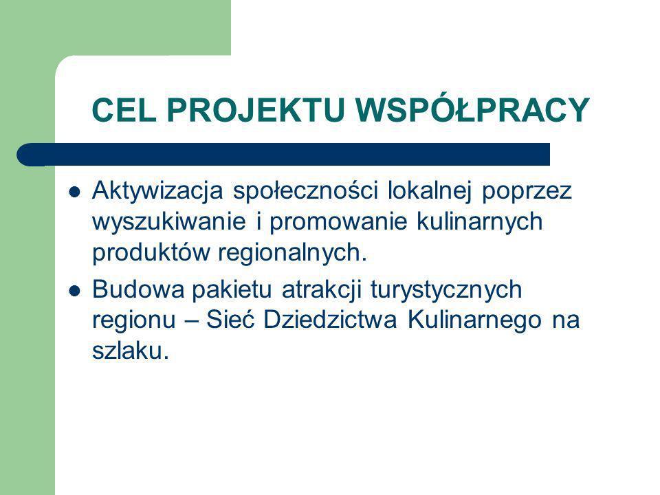 CEL PROJEKTU WSPÓŁPRACY Aktywizacja społeczności lokalnej poprzez wyszukiwanie i promowanie kulinarnych produktów regionalnych. Budowa pakietu atrakcj