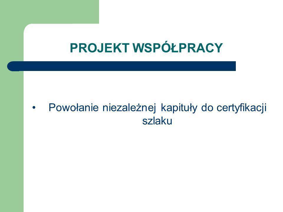 PROJEKT WSPÓŁPRACY Powołanie niezależnej kapituły do certyfikacji szlaku
