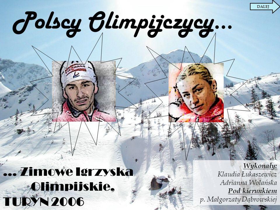 Polscy Olimpijczycy… … Zimowe Igrzyska Olimpijskie, TURYN 2006 DALEJ Wykonały: Klaudia Łukaszewicz Adrianna Wolańska Pod kierunkiem p. Małgorzaty Dąbr