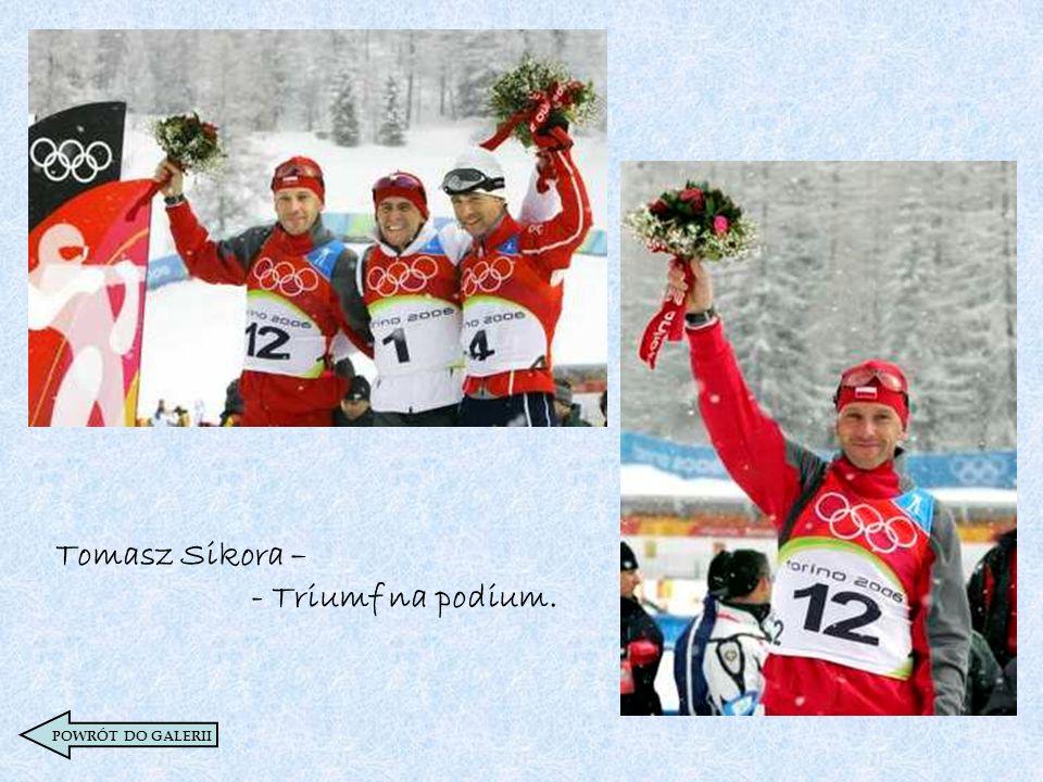 Tomasz Sikora – - Triumf na podium.