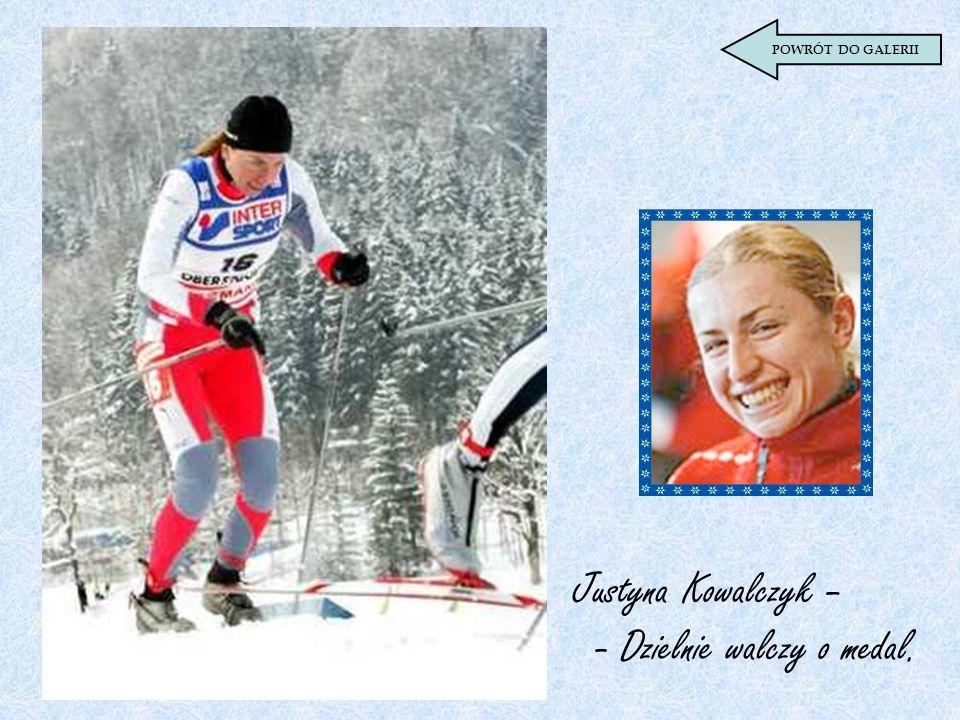 Justyna Kowalczyk – - Dzielnie walczy o medal.