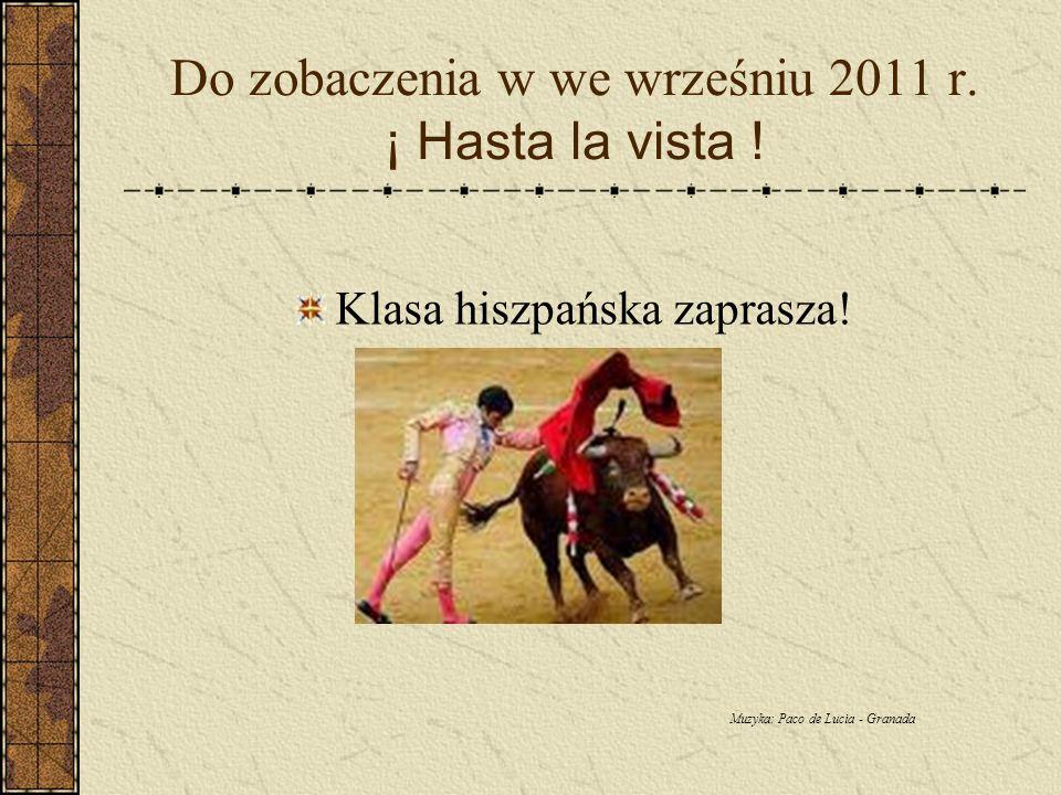 Do zobaczenia w we wrześniu 2011 r.¡ Hasta la vista .