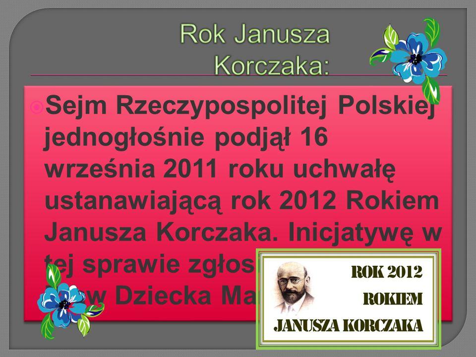 Sejm Rzeczypospolitej Polskiej jednogłośnie podjął 16 września 2011 roku uchwałę ustanawiającą rok 2012 Rokiem Janusza Korczaka.