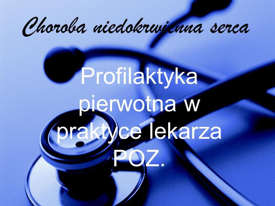 Choroba niedokrwienna serca Profilaktyka pierwotna w praktyce lekarza POZ.