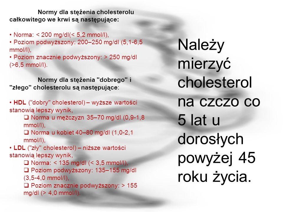Normy dla stężenia cholesterolu całkowitego we krwi są następujące: Norma: < 200 mg/dl(< 5,2 mmol/l), Poziom podwyższony: 200–250 mg/dl (5,1-6,5 mmol/