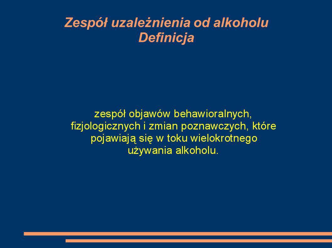 Zespół uzależnienia od alkoholu Kryteria rozpoznania: stwierdzenie co najmniej 3 spośród poniższych objawów: - Silna, natrętna potrzeba spożywania alkoholu (głód alkoholu).