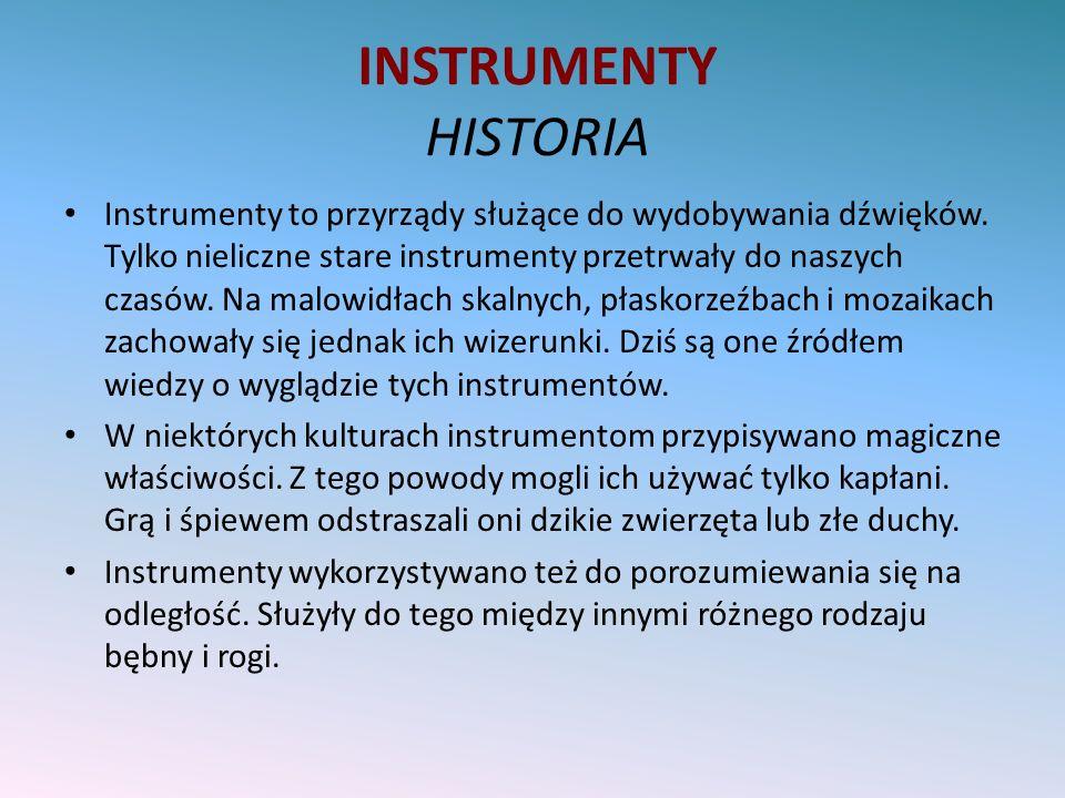 INSTRUMENTY HISTORIA Instrumenty to przyrządy służące do wydobywania dźwięków. Tylko nieliczne stare instrumenty przetrwały do naszych czasów. Na malo