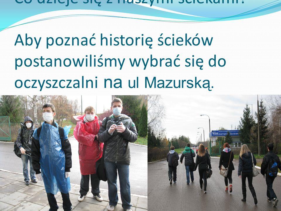 Co dzieje się z naszymi ściekami? Aby poznać historię ścieków postanowiliśmy wybrać się do oczyszczalni na ul Mazurską.