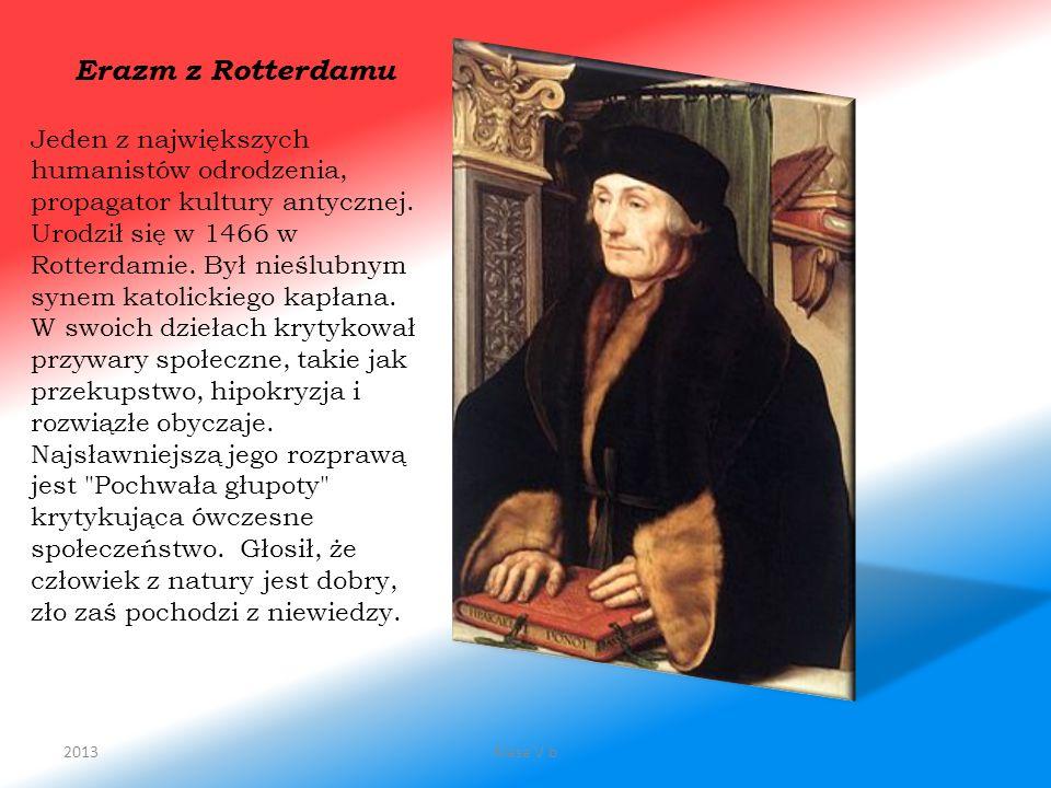 Erazm z Rotterdamu Jeden z największych humanistów odrodzenia, propagator kultury antycznej. Urodził się w 1466 w Rotterdamie. Był nieślubnym synem ka