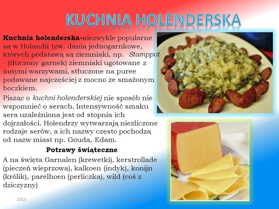 Kuchnia holenderska- niezwykle popularne są w Holandii tzw. dania jednogarnkowe, których podstawą są ziemniaki, np. Stamppot - (tłuczony garnek) ziemn
