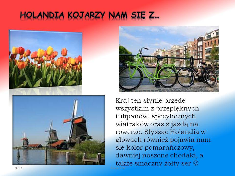 Kraj ten słynie przede wszystkim z przepięknych tulipanów, specyficznych wiatraków oraz z jazdą na rowerze. Słysząc Holandia w głowach również pojawia