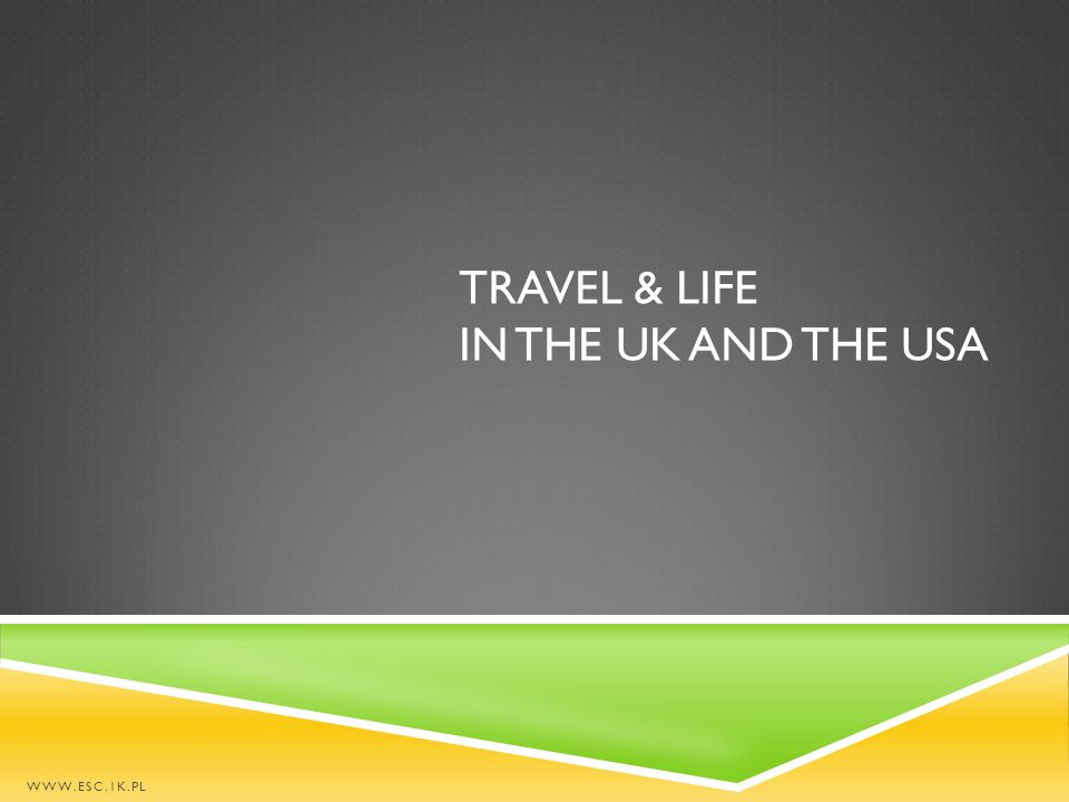 TRAVEL & LIFE IN THE UK AND THE USA WWW.ESC.1K.PL