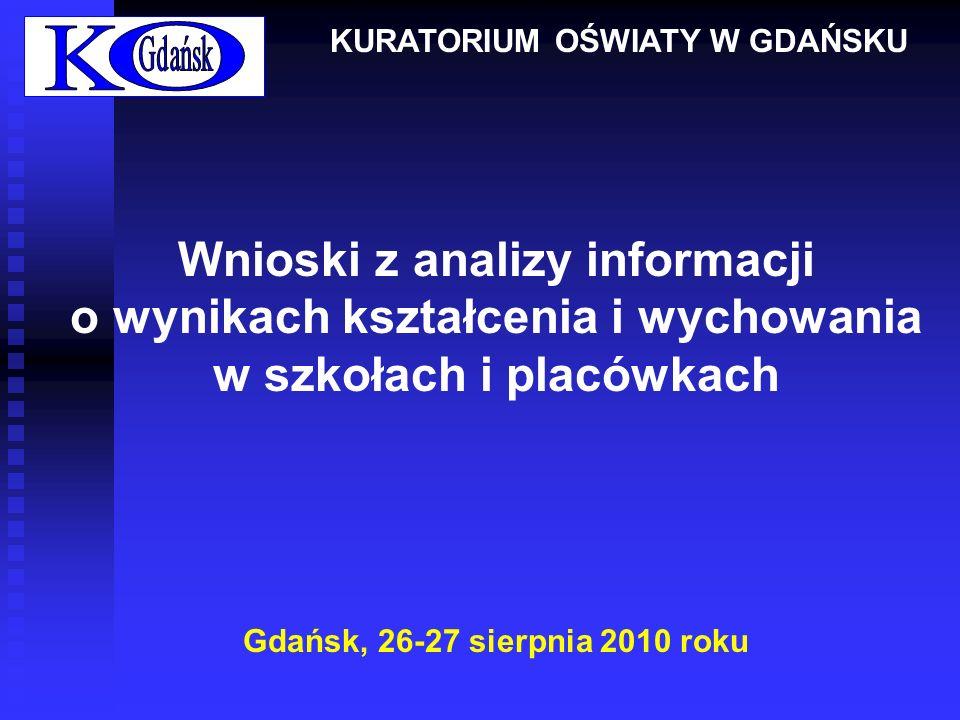 Wnioski z analizy informacji o wynikach kształcenia i wychowania w szkołach i placówkach Gdańsk, 26-27 sierpnia 2010 roku KURATORIUM OŚWIATY W GDAŃSKU