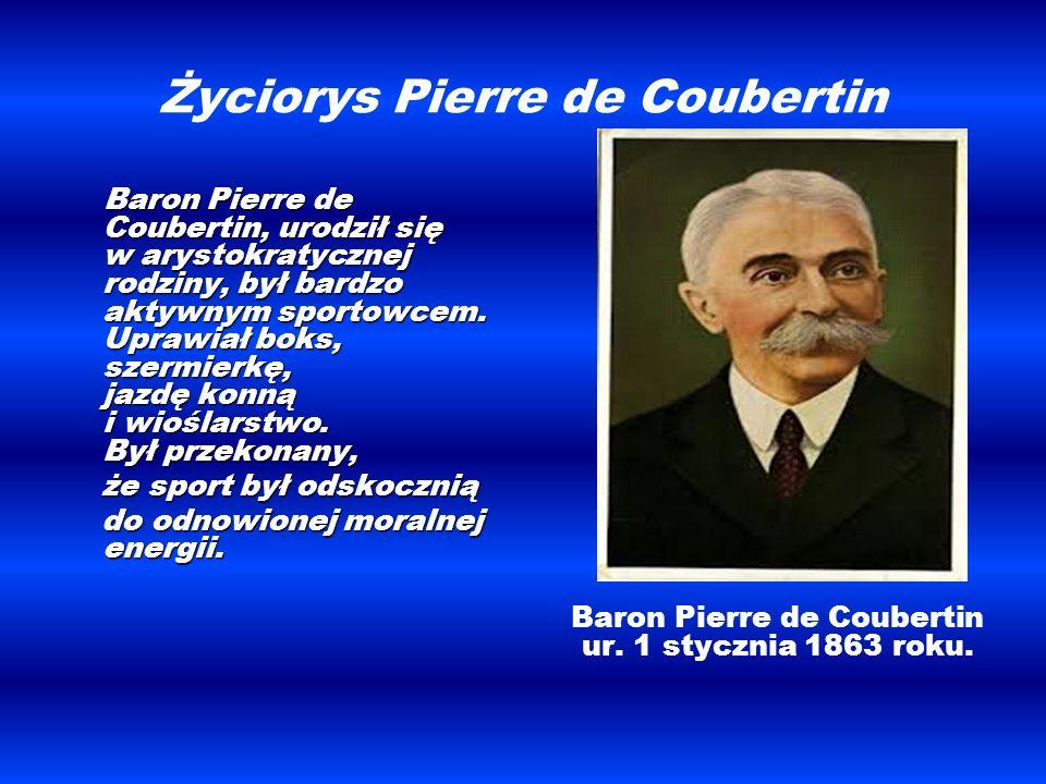 Życiorys Pierre de Coubertin Baron Pierre de Coubertin, urodził się w arystokratycznej rodziny, był bardzo aktywnym sportowcem. Uprawiał boks, szermie