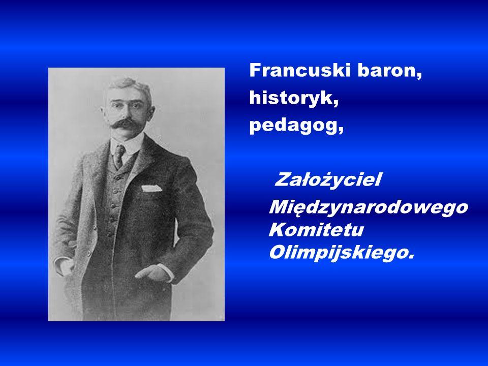 Francuski baron, historyk, pedagog, Założyciel Międzynarodowego Komitetu Olimpijskiego.