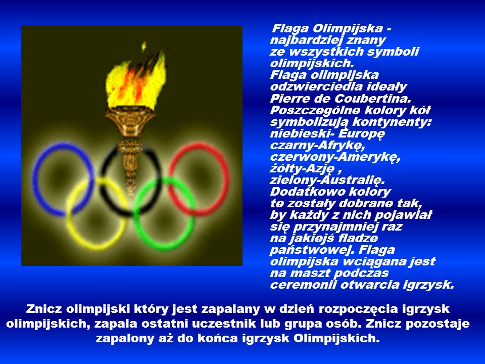 Znicz olimpijski który jest zapalany w dzień rozpoczęcia igrzysk olimpijskich, zapala ostatni uczestnik lub grupa osób. Znicz pozostaje zapalony aż do