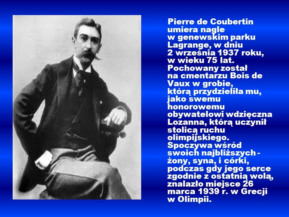Pierre de Coubertin umiera nagle w genewskim parku Lagrange, w dniu 2 września 1937 roku, w wieku 75 lat. Pochowany został na cmentarzu Bois de Vaux w