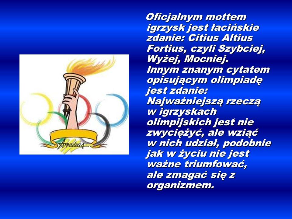 Oficjalnym mottem igrzysk jest łacińskie zdanie: Citius Altius Fortius, czyli Szybciej, Wyżej, Mocniej. Innym znanym cytatem opisującym olimpiadę jest