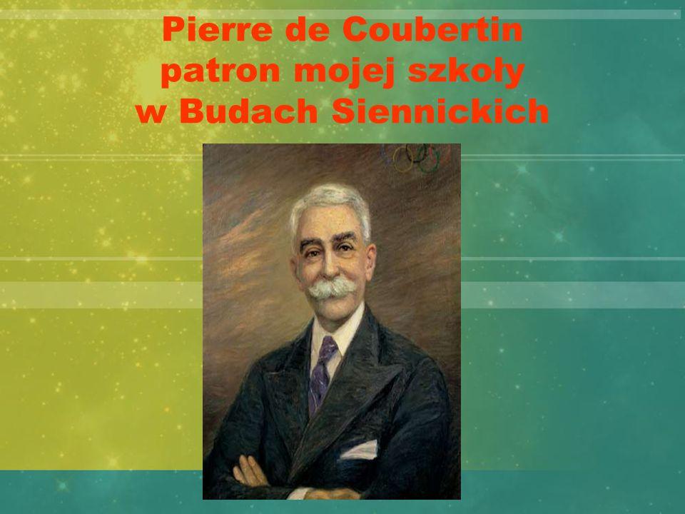 Pierre de Coubertin patron mojej szkoły w Budach Siennickich