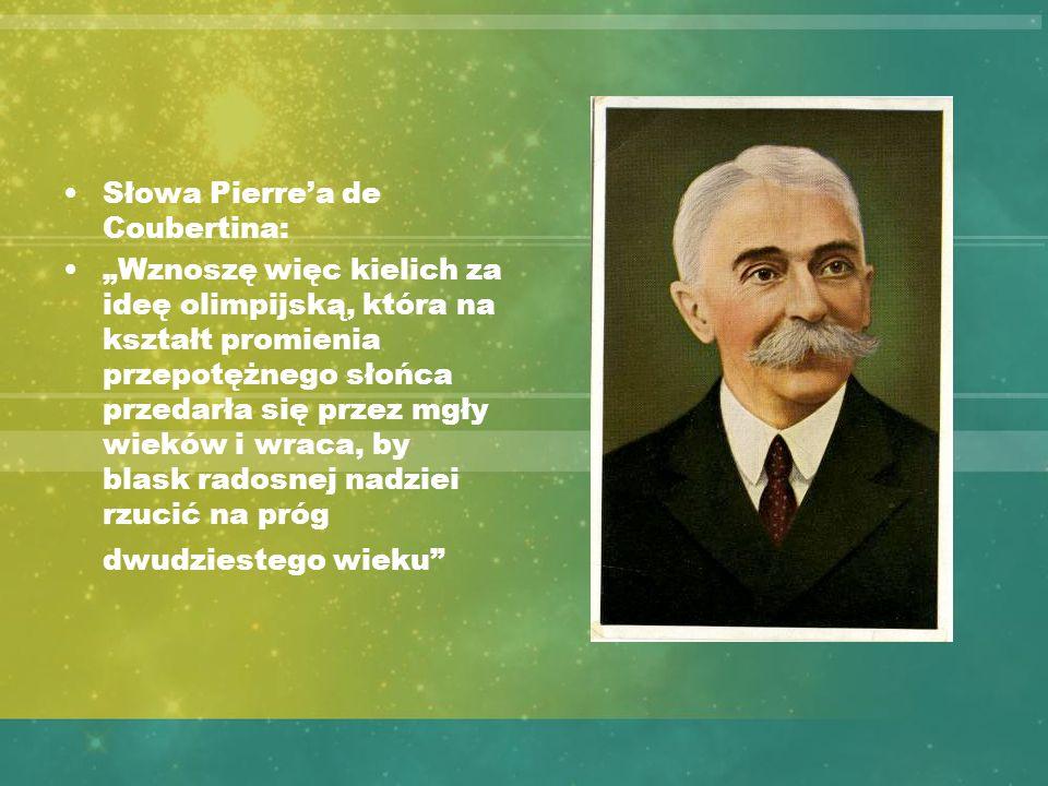 Słowa Pierrea de Coubertina: Wznoszę więc kielich za ideę olimpijską, która na kształt promienia przepotężnego słońca przedarła się przez mgły wieków