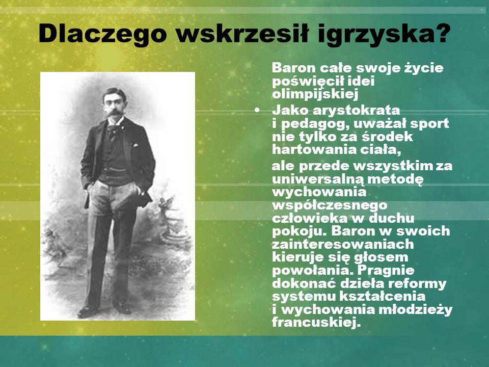 Dlaczego wskrzesił igrzyska? Baron całe swoje życie poświęcił idei olimpijskiej Jako arystokrata i pedagog, uważał sport nie tylko za środek hartowani