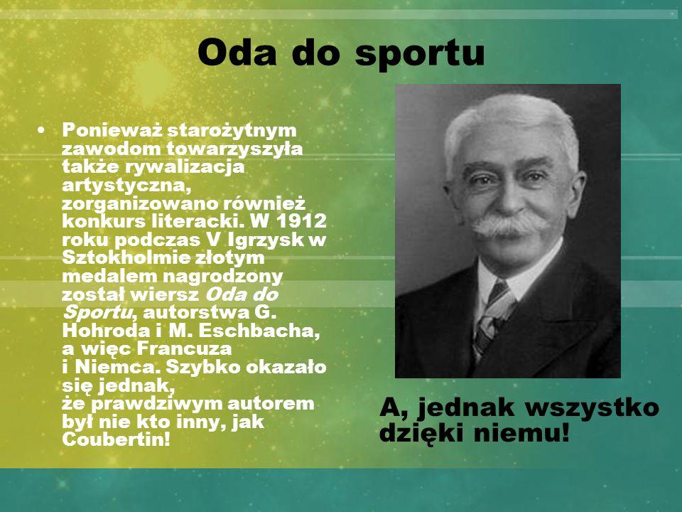 Słowa Pierrea de Coubertina: Wznoszę więc kielich za ideę olimpijską, która na kształt promienia przepotężnego słońca przedarła się przez mgły wieków i wraca, by blask radosnej nadziei rzucić na próg dwudziestego wieku