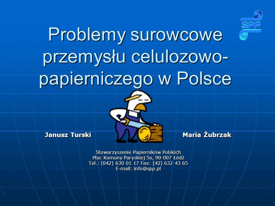 Problemy surowcowe przemysłu celulozowo- papierniczego w Polsce Janusz TurskiMaria Żubrzak Stowarzyszenie Papierników Polskich Plac Komuny Paryskiej 5a, 90-007 Łódź Tel.: (042) 630 01 17 Fax: (42) 632 43 65 E-mail: info@spp.pl