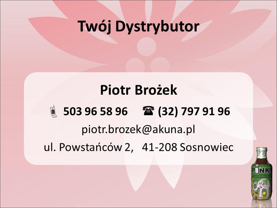 Twój Dystrybutor Piotr Brożek 503 96 58 96 (32) 797 91 96 piotr.brozek@akuna.pl ul.