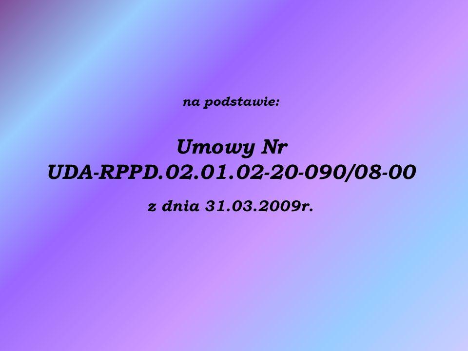 na podstawie: Umowy Nr UDA-RPPD.02.01.02-20-090/08-00 z dnia 31.03.2009r.