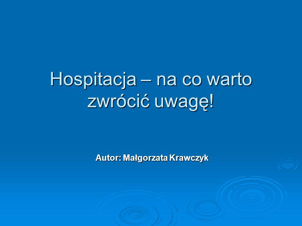Hospitacja – na co warto zwrócić uwagę! Autor: Małgorzata Krawczyk
